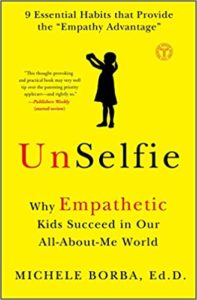 Unselfie Why Empathic Kids Succeed in Our All-About-Me World by Michele Borba